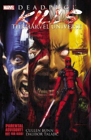 Deadpool Kills the Marvel Universe by Cullen Bunn, Dalibor Talajić