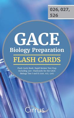 GACE Biology Preparation Flash Cards Book 2019-2020: Rapid Review Test Prep Including 350+ Flashcards for the GACE Biology Test I and II (026, 027, 52 by Cirrus Teacher Certification Exam Team