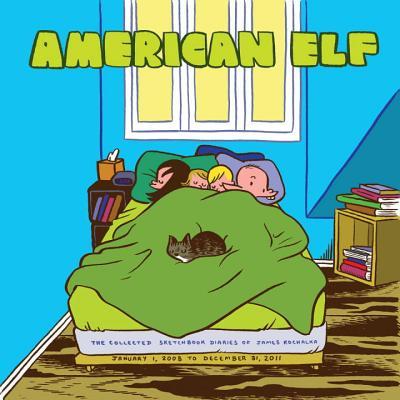 American Elf, Book 4: The Collected Sketchbook Diaries of James Kochalka, January 1, 2008 to December 31, 2011 by James Kochalka