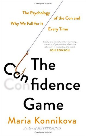 The Confidence Game: The Psychology of the Con and Why We Fall for It Every Time by Maria Konnikova