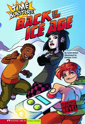 Back to the Ice Age: Time Blasters by Scott Nickel