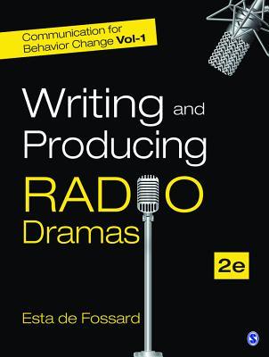 Communication for Behavior Change: Volume I: Writing and Producing Radio Dramas by Esta De Fossard