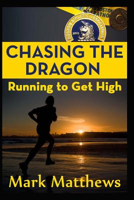 Chasing the Dragon: Running To Get High by Mark Matthews