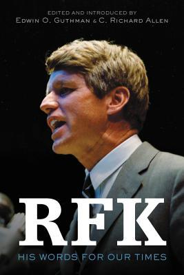 RFK: His Words for Our Times by Edwin O. Guthman, C. Richard Allen, Robert F. Kennedy