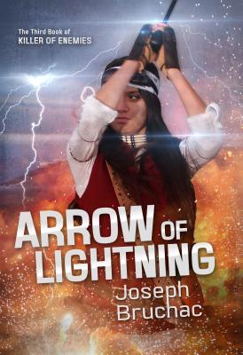 Arrow of Lightning (Killer of Enemies #3) by Joseph Bruchac