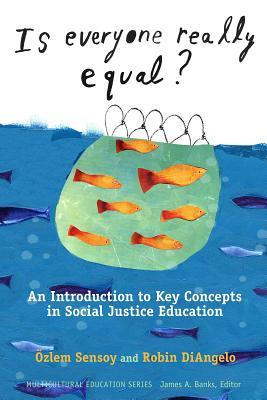 Is Everyone Really Equal?: An Introduction to Key Concepts in Social Justice Education by Özlem Sensoy, Robin DiAngelo