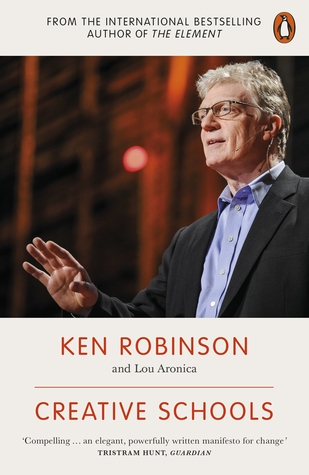 Creative Schools: Revolutionizing Education from the Ground Up by Ken Robinson, Lou Aronica