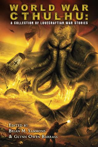 World War Cthulhu: A Collection of Lovecraftian War Stories by Glynn Owen Barrass, Brian M. Sammons
