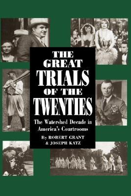 The Great Trials Of The Twenties: The Watershed Decade In America's Courtrooms by Robert Grant, Joseph Katz