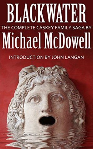Blackwater: The Complete Caskey Family Saga by Michael McDowell, John Langan