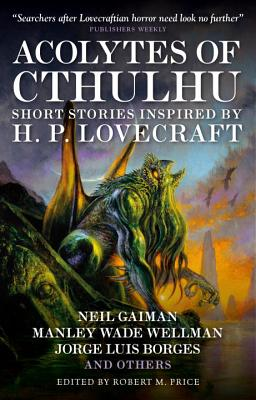 Acolytes of Cthulhu: Short Stories Inspired by H. P. Lovecraft by Neil Gaiman, S. T. Joshi