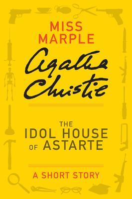 The Idol House of Astarte: A Short Story by Agatha Christie