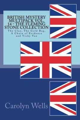 British Mystery Multipack Vol. 14 - The Fleming Stone Collection: The Clue, The Gold Bag, A Chain of Evidence and Vicky Van by Carolyn Wells