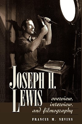 Joseph H. Lewis: Overview, Interview, and Filmography by Francis M. Nevins