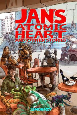 Jan's Atomic Heart and Other Stories by Simon Roy