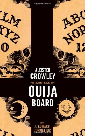 Aleister Crowley and the Ouija Board by Aleister Crowley, J. Edward Cornelius
