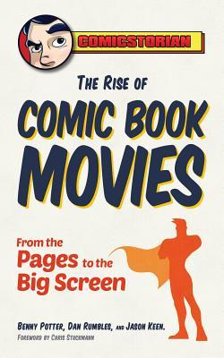 The Rise of Comic Book Movies: From the Pages to the Big Screen by Dan Rumbles, Jason Keen, Benny Potter, Chris Stuckmann