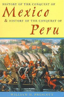 History of the Conquest of Mexico/History of the Conquest of Peru by William H. Prescott