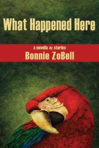 What Happened Here by Bonnie ZoBell