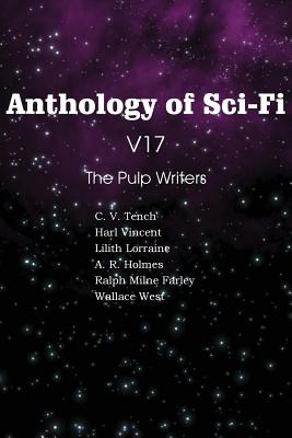 Anthology of Sci-Fi V17 the Pulp Writers by Lilith Lorraine, Wallace West, Harl Vincent