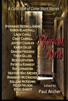 Nefarious North: A Collection of Crime Short Stories by Stephanie Bedwell-Grime, Karen Dales