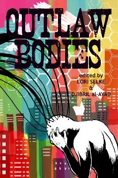 Outlaw Bodies by Fábio Fernandes, Djibril al-Ayad, Vylar Kaftan, Tracie Welser, Lori Selke, M. Svairini, Emily Capettini, Anna Caro, Jo M. Thomas, Stacy Sinclair
