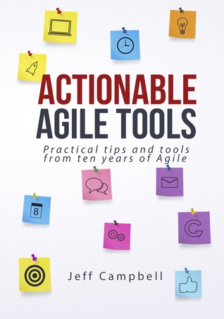 Actionable Agile Tools by Jeff Campbell