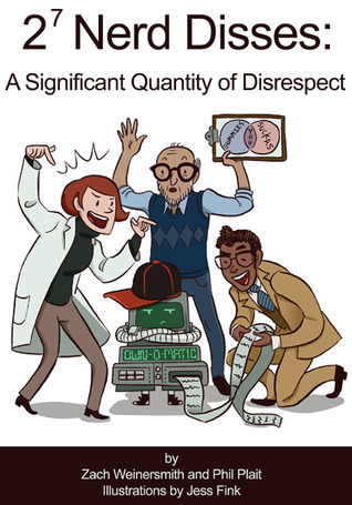 2⁷ Nerd Disses: A Significant Quantity of Disrespect by Philip Plait, Zach Weinersmith, Jess Fink