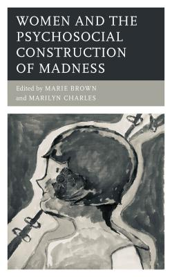 Women and the Psychosocial Construction of Madness by