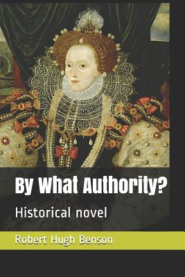 By What Authority?: Historical Novel by Robert Hugh Benson