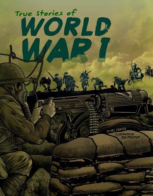 True Stories of World War I by Nel Yomtov