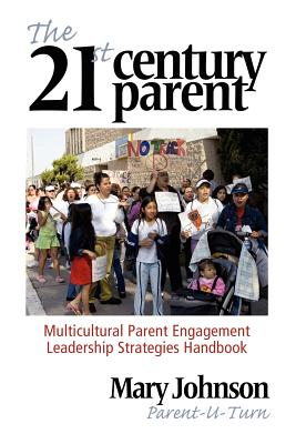 The 21st Century Parent: Multicultural Parent Engagement Leadership Strategies Handbook by Mary Johnson