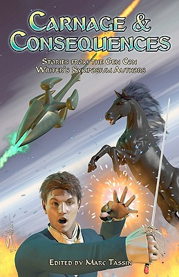 Carnage & Consequences: Stories from the Gen Con Writer's Symposium Authors by Jennifer Brozek, Dylan Birtolo, Mary Louise Eklund