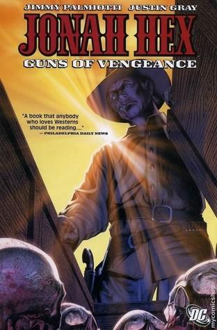 Jonah Hex, Vol. 2: Guns of Vengeance by Jimmy Palmiotti, Dylan Teague, Val Semeiks, Paul Gulacy, David Michael Beck, Luke Ross, Justin Gray, Tony DeZúñiga, Phil Noto
