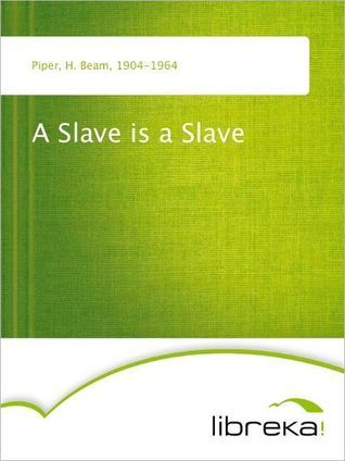 A Slave Is A Slave by H. Beam Piper