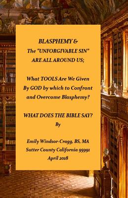 """BLASPHEMY & The """"Unforgivable Sin"""" Are All Around Us: What TOOLS Are We Given by God by Which to Confront & Overcome Blasphemy? by Ma Emily Elizabeth Windsor-Cragg Bs"""