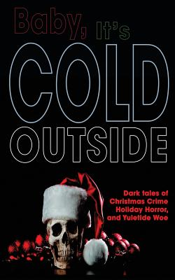 Baby, It's Cold Outside by Claude Lalumière, Therese Greenwood, Sam Wiebe