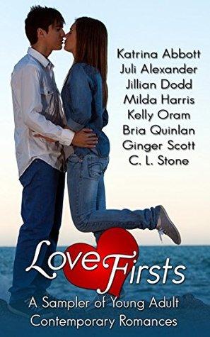 Love Firsts: A Sampler of Young Adult Contemporary Romances by Kelly Oram, Bria Quinlan, Jillian Dodd, Milda Harris, Katrina Abbott, C.L. Stone, Ginger Scott, Juli Alexander