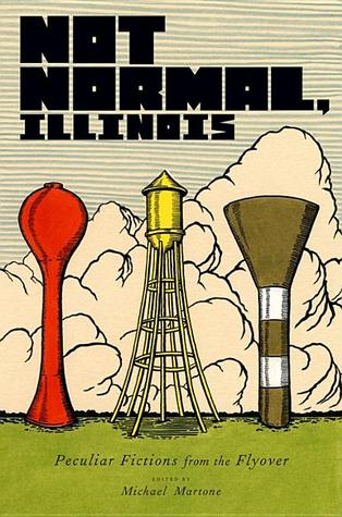 Not Normal, Illinois: Peculiar Fictions from the Flyover by Michael Martone