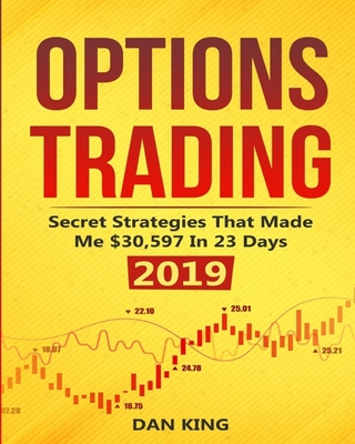 Options Trading: Secret Strategies that Made Me $30,597 in 23 Days 2019 - How do you start as a beginner in options trading and profit by Dan King