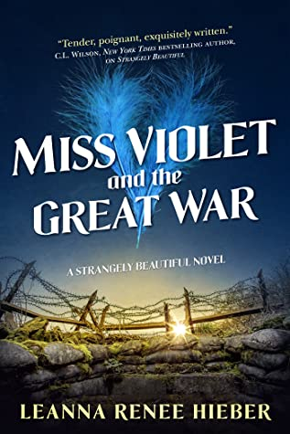 Miss Violet & the Great War by Leanna Renee Hieber