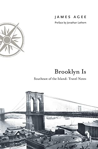 Brooklyn Is: Southeast of the Island: Travel Notes by Jonathan Lethem, James Agee