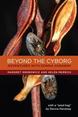 Beyond the Cyborg: Adventures with Donna Haraway by Helen Merrick, Donna J. Haraway, Margret Grebowicz