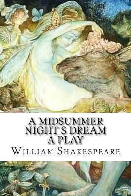 A Midsummer Night s Dream A Play by William Shakespeare