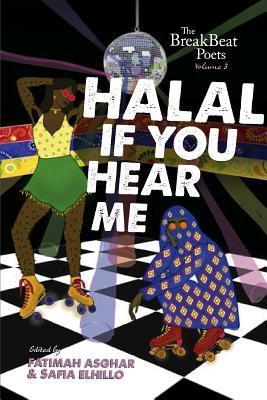 The BreakBeat Poets, Vol. 3: Halal If You Hear Me by Safia Elhillo, Fatimah Asghar