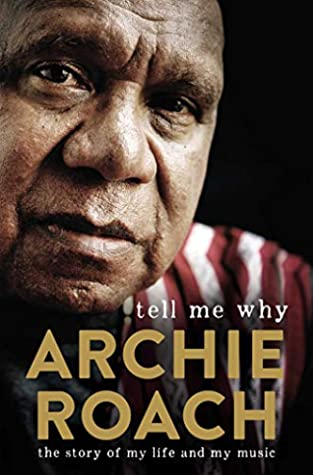 Tell Me Why: The Story of My Life and My Music by Archie Roach