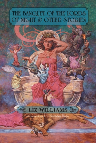 The Banquet of the Lords of Night and Other Stories by Liz Williams