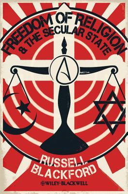 Freedom of Religion and the Secular State by Russell Blackford