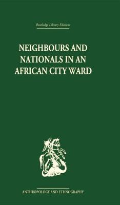 Neighbours and Nationals in an African City Ward by David Parkin