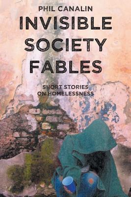 Invisible Society Fables by Phil Canalin
